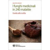 Ardigò W. - I FUNGHI MEDICINALI IN 240 MALATTIE - Guida alla scelta
