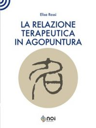 Rossi E. - LA RELAZIONE TERAPEUTICA IN AGOPUNTURA