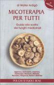 Ardigò W. - MICOTERAPIA PER TUTTI - Guida alla scelta dei funghi medicinali